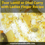 Toor Lentil or Dhal Curry with Ladies Finger Recipe