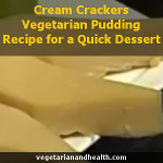 Cream Crackers Vegetarian Pudding Recipe for a Quick Dessert